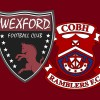 MATCH PREVIEW: Wexford FC v Cobh Ramblers Preview
